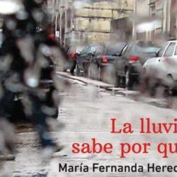 Descubra todo sobre La lluvia sabe porque, de María Fernanda Heredia
