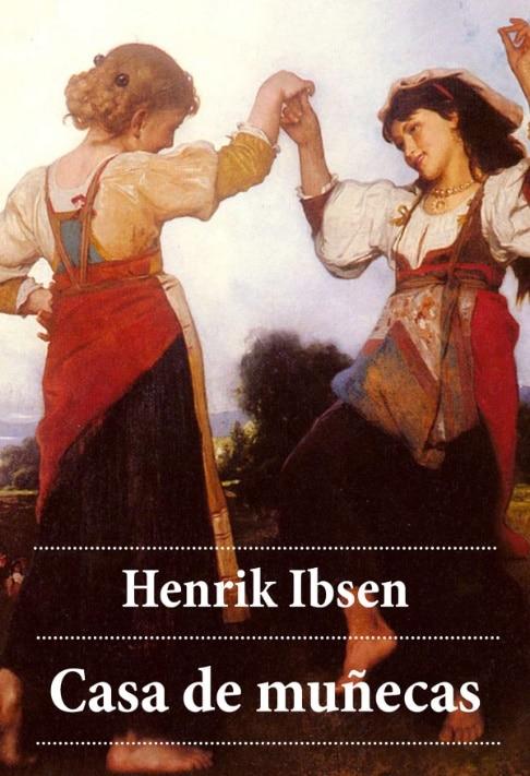 Casa De Muñecas De Henrik Ibsen Resumen